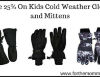 Save 25% On Kids Cold Weather Gloves and Mittens