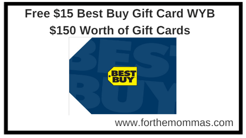 Free $15 Best Buy Gift Card WYB $150 Worth of Gift Cards