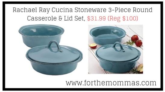 Rachael Ray Cucina Stoneware 3-Piece Round Casserole & Lid Set, $31.99 (Reg $100)