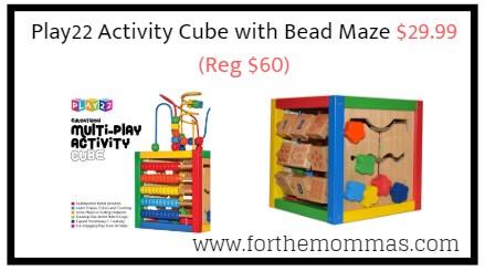 Play22 Activity Cube with Bead Maze $29.99 (Reg $60)