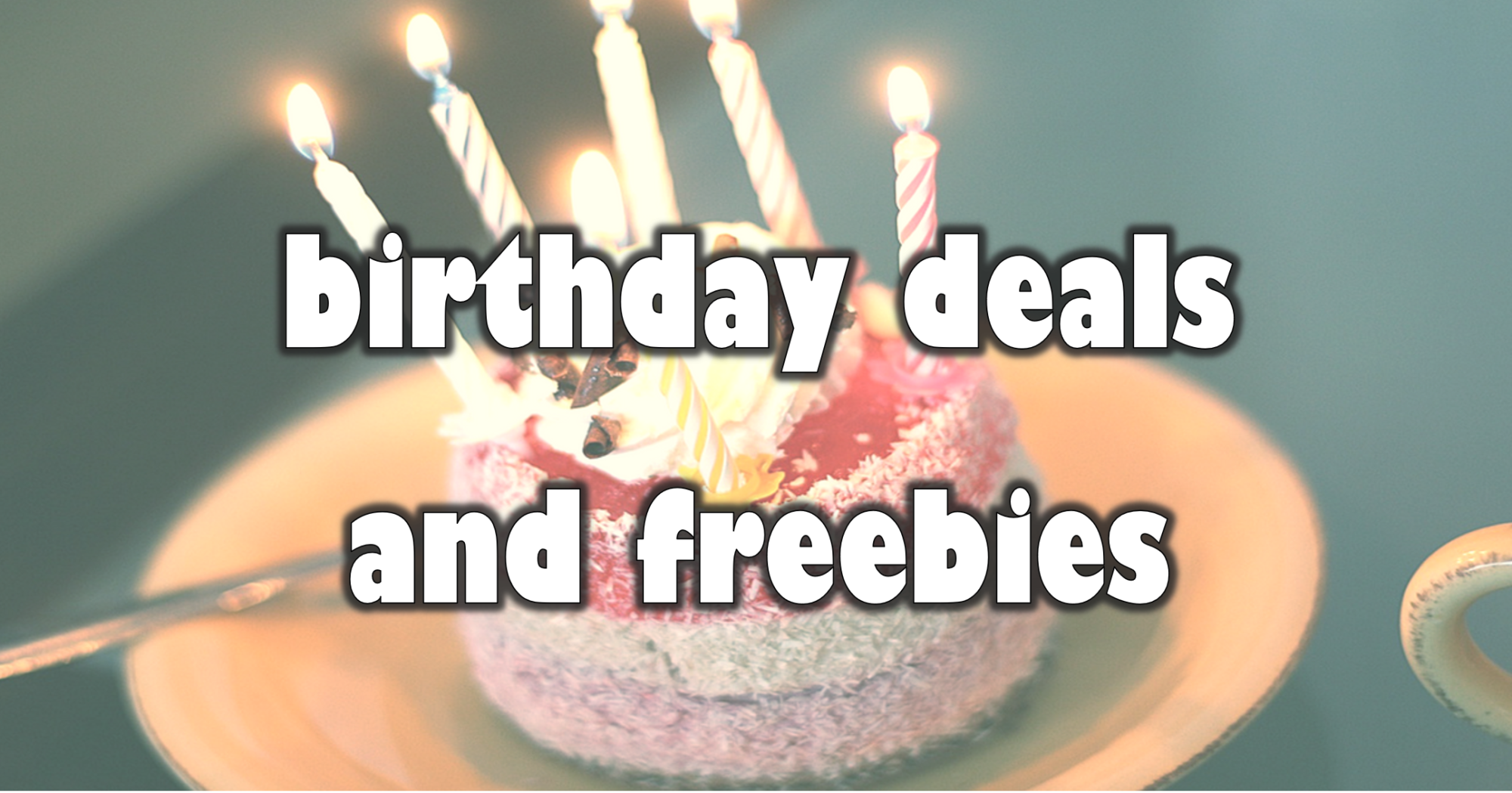 Birthday Freebies: Free Food or Beverage On Your Birthday